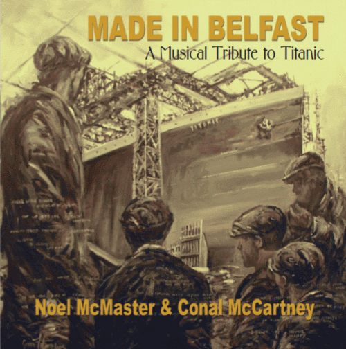 Made In Belfast | A Musical Tribute To Titanic | CD